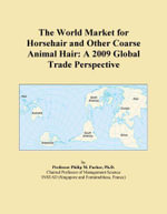 The World Market for Horsehair and Other Coarse Animal Hair : A 2009 Global Trade Perspective - Inc. ICON Group International