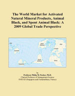 The World Market for Activated Natural Mineral Products, Animal Black, and Spent Animal Black : A 2009 Global Trade Perspective - Inc. ICON Group International