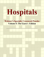 Hospitals - Webster's Specialty Crossword Puzzles, Volume 5 : The Guru's  Edition - Inc. ICON Group International