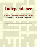 Independence - Webster's Specialty Crossword Puzzles, Volume 4 : The Master's  Edition - Inc. ICON Group International