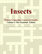 Insects - Webster's Specialty Crossword Puzzles, Volume 1 : The Essentials  Edition - Inc. ICON Group International