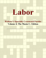 Labor - Webster's Specialty Crossword Puzzles, Volume 4 : The Master's  Edition - Inc. ICON Group International