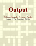 Output - Webster's Specialty Crossword Puzzles, Volume 1 : The Essentials  Edition - Inc. ICON Group International