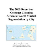 The 2009 Report on Contract Cleaning Services : World Market Segmentation by City - Inc. ICON Group International