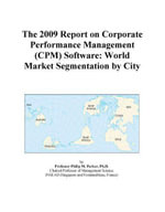 The 2009 Report on Corporate Performance Management (CPM) Software : World Market Segmentation by City - Inc. ICON Group International