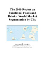 The 2009 Report on Functional Foods and Drinks : World Market Segmentation by City - Inc. ICON Group International