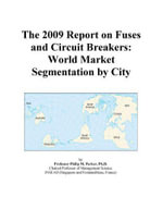 The 2009 Report on Fuses and Circuit Breakers : World Market Segmentation by City - Inc. ICON Group International