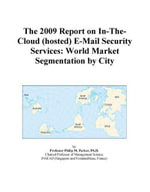 The 2009 Report on In-The-Cloud (hosted) E-Mail Security Services : World Market Segmentation by City - Inc. ICON Group International