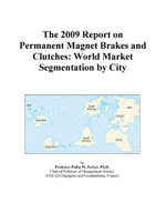 The 2009 Report on Permanent Magnet Brakes and Clutches : World Market Segmentation by City - Inc. ICON Group International