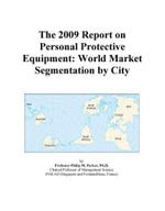 The 2009 Report on Personal Protective Equipment : World Market Segmentation by City - Inc. ICON Group International