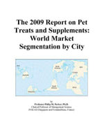 The 2009 Report on Pet Treats and Supplements : World Market Segmentation by City - Inc. ICON Group International