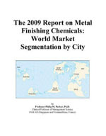 The 2009 Report on Metal Finishing Chemicals : World Market Segmentation by City - Inc. ICON Group International
