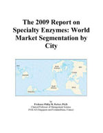 The 2009 Report on Specialty Enzymes : World Market Segmentation by City - Inc. ICON Group International