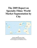The 2009 Report on Specialty Films : World Market Segmentation by City - Inc. ICON Group International