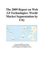 The 2009 Report on Web 2.0 Technologies : World Market Segmentation by City - Inc. ICON Group International