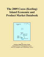 The 2009 Cocos (Keeling) Island Economic and Product Market Databook - Inc. ICON Group International