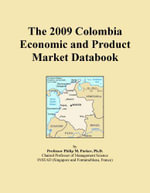 The 2009 Colombia Economic and Product Market Databook - Inc. ICON Group International