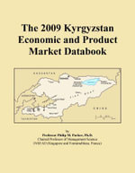 The 2009 Kyrgyzstan Economic and Product Market Databook - Inc. ICON Group International