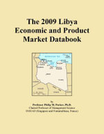 The 2009 Libya Economic and Product Market Databook - Inc. ICON Group International