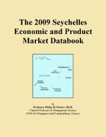 The 2009 Seychelles Economic and Product Market Databook - Inc. ICON Group International