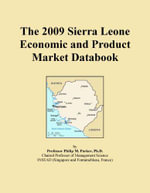 The 2009 Sierra Leone Economic and Product Market Databook - Inc. ICON Group International