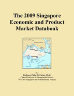 The 2009 Singapore Economic and Product Market Databook - Inc. ICON Group International