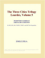 The Three Cities Trilogy Lourdes, Volume 5 (Webster's German Thesaurus Edition) - Inc. ICON Group International