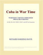 Cuba in War Time (Webster's Chinese Simplified Thesaurus Edition) - Inc. ICON Group International