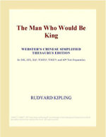 The Man Who Would Be King (Webster's Chinese Simplified Thesaurus Edition) - Inc. ICON Group International