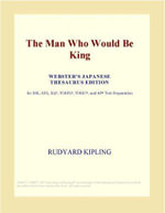 The Man Who Would Be King (Webster's Japanese Thesaurus Edition) - Inc. ICON Group International