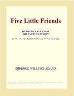 Five Little Friends (Webster's Japanese Thesaurus Edition) - Inc. ICON Group International