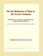 On the Relations of Man to the Lower Animals (Webster's Chinese Traditional Thesaurus Edition) - Inc. ICON Group International