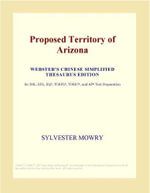 Proposed Territory of Arizona (Webster's Chinese Simplified Thesaurus Edition) - Inc. ICON Group International