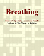 Breathing - Webster's Specialty Crossword Puzzles, Volume 4 : The Master's  Edition - Inc. ICON Group International