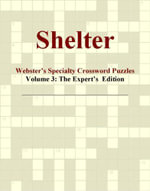 Shelter - Webster's Specialty Crossword Puzzles, Volume 3 : The Expert's  Edition - Inc. ICON Group International