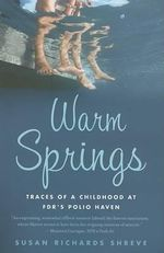 Warm Springs : Traces of a Childhood at FDR's Polio Haven - Susan Richards Shreve