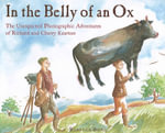 In the Belly of an Ox : The Unexpected Photographic Adventures of Richard and Cherry Kearton - Rebecca Bond