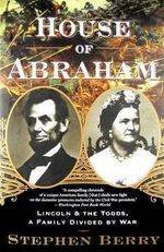 House of Abraham : Lincoln and the Todds, a Family Divided by War - Stephen Berry
