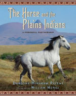 The Horse and the Plains Indians : A Powerful Partnership - Dorothy Hinshaw Patent