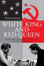 White King and Red Queen : How the Cold War Was Fought on the Chessboard - Daniel Johnson