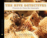 The Hive Detectives : Chronicle of a Honey Bee Catastrophe - Loree Griffin Burns