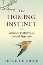 The Homing Instinct : Meaning and Mystery in Animal Migration - Bernd Heinrich