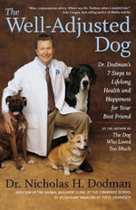 The Well-Adjusted Dog : Dr. Dodman's Seven Steps to Lifelong Health and Happiness for Your Best Friend - Nicholas H Dodman