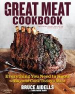 The Great Meat Cookbook : Everything You Need to Know to Buy and Cook Today's Meat - Bruce Aidells
