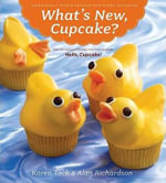 What's New, Cupcake? : Ingeniously Simple Designs for Every Occasion - Karen Tack