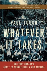 Whatever It Takes : Geoffrey Canada's Quest to Change Harlem and America - Paul Tough