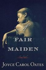 A Fair Maiden : Otto Penzler Books - Professor of Humanities Joyce Carol Oates