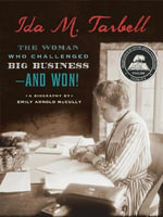 Ida M. Tarbell : The Woman Who Challenged Big Business - And Won! - Emily Arnold McCully