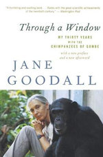 Through a Window : My Thirty Years with the Chimpanzees of Gombe - Jane Goodall