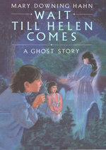 Wait Till Helen Comes : A Ghost Story - Mary Downing Hahn